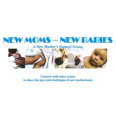 New Moms - New Babies: A New Mother's Support Group